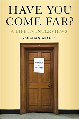 'Have You Come Far? A Life in Interviews' by Vaughan Grylls avavailable on Amazon