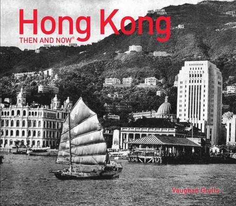'Hong Kong Then and Now' by Vaughan Grylls avavailable on Amazon