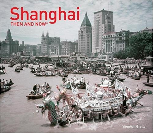 'Shanghai Then and Now' by Vaughan Grylls avavailable on Amazon